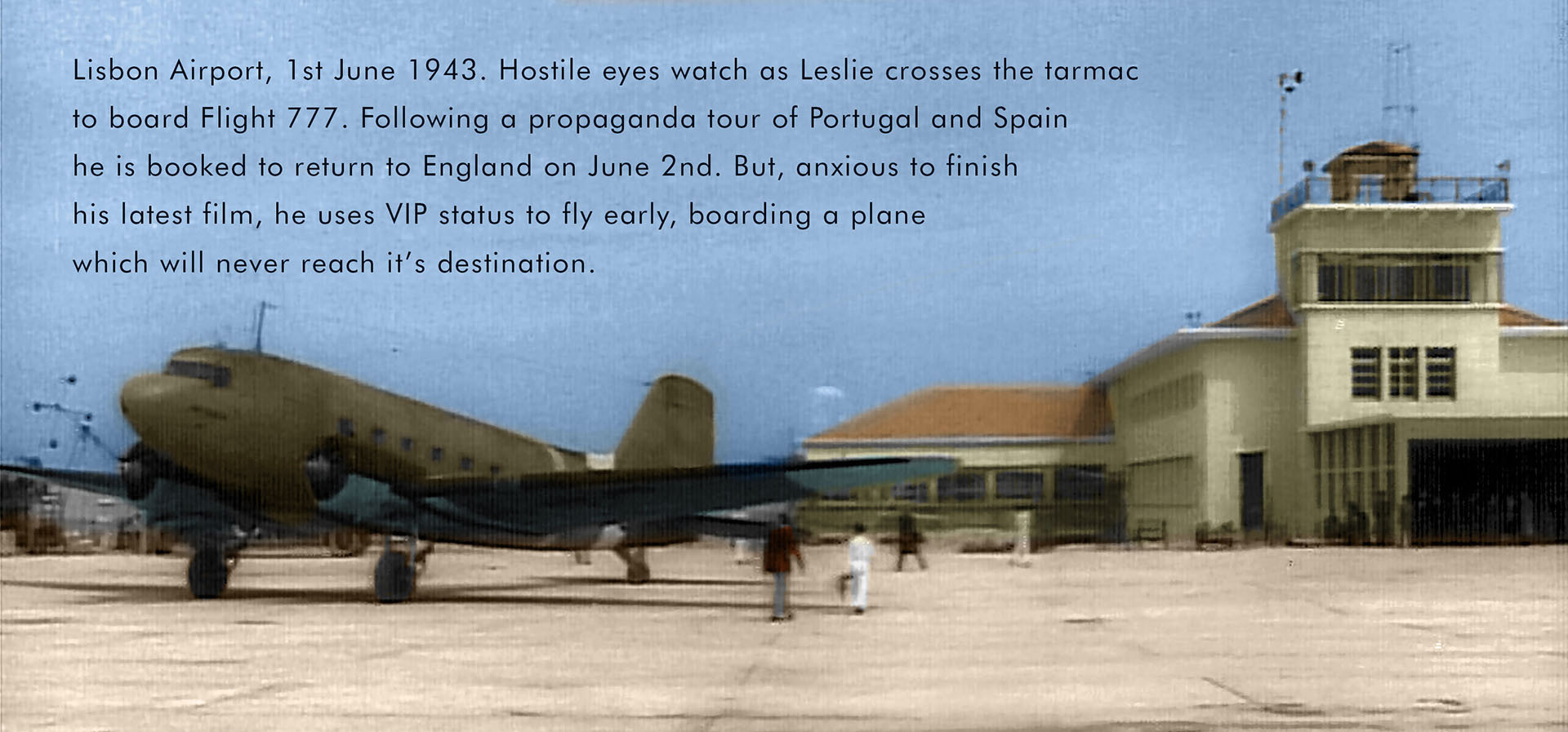 Lisbon Airport 1943, Leslie Howard boarded a plane which never reached its destination